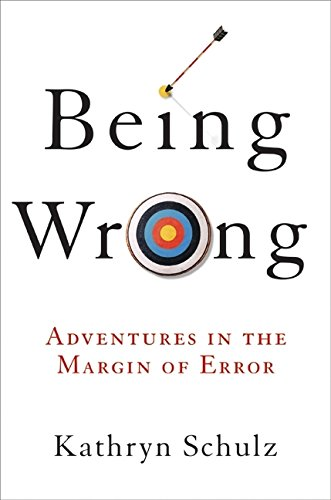 The best books on Wrongness - Being Wrong by Kathryn Schulz