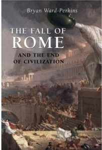 The best books on Ancient Rome - The Fall of Rome and the End of Civilization by Bryan Ward-Perkins