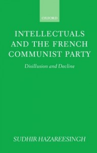 Intellectuals and the French Communist Party by Sudhir Hazareesingh