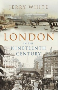The best books on Victorian Adventures - London in the Nineteenth Century by Jerry White