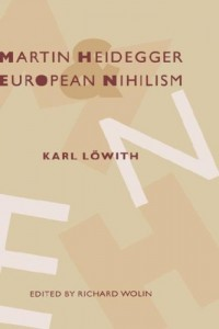 The best books on France in the 1960s - Karl Löwith, Martin Heidegger and European Nihilism by Richard Wolin