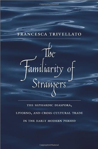 The best books on Chaos in the 17th-Century Mediterranean - The Familiarity of Strangers by Francesca Trivellato