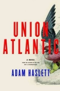 The best books on The Best Debut Novels of 2010 - Union Atlantic by Adam Haslett
