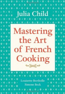 Wonderful Cookbooks - Mastering the Art of French Cooking by Julia Child & Louisette Bertholle and Simone Beck