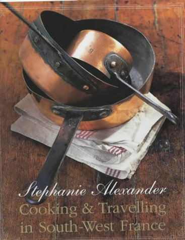 The best books on Simple Cooking - Cooking and Travelling in South-West France by Stephanie Alexander
