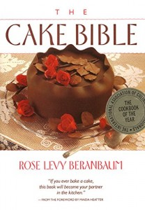 Wonderful Cookbooks - The Cake Bible by Rose Levy Beranbaum