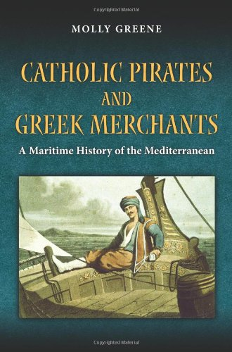 The best books on Chaos in the 17th-Century Mediterranean - Catholic Pirates and Greek Merchants by Molly Greene