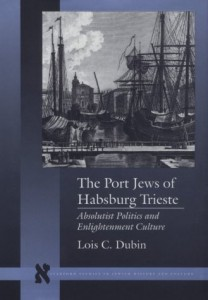 The best books on Chaos in the 17th-Century Mediterranean - The Port Jews of Habsburg Trieste by Lois C Dubin