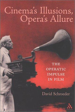 The best books on Opera - Cinema's Illusions, Opera's Allure by David Schroeder