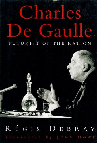 The best books on Charles de Gaulle's Place in French Culture - Futurist of the Nation by Régis Debray