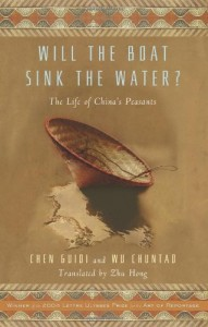 The best books on Obstacles to Political Reform in China - Will the Boat Sink the Water? The Life of China's Peasants by Chen Guide and Wu Chundao