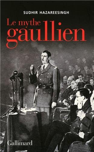 The best books on Charles de Gaulle's Place in French Culture - Le Mythe Gaullien by Sudhir Hazareesingh