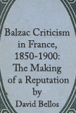 The Greatest French Novels - Balzac Criticism in France by David Bellos
