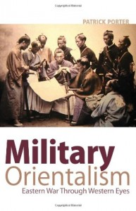 The best books on The Rise and Fall of America - Military Orientalism by Patrick Porter