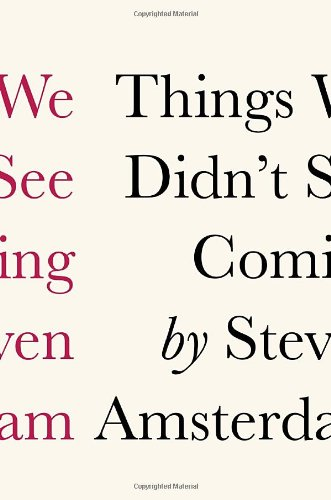 The best books on Worry - Things We Didn't See Coming  by Steven Amsterdam
