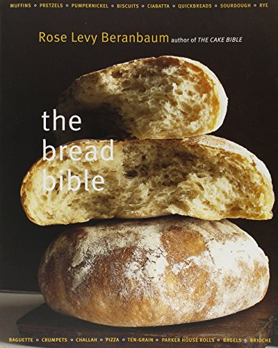 Wonderful Cookbooks - The Bread Bible by Rose Levy Beranbaum