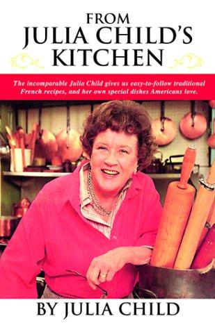 Wonderful Cookbooks - From Julia Child's Kitchen by Julia Child