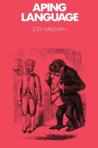The best books on Man and Ape - Aping Language by Joel Wallman