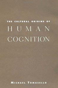 The best books on Cultural Evolution - The Cultural Origins of Human Cognition by Michael Tomasello