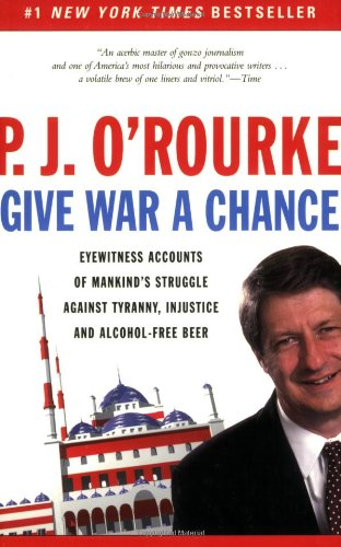 The best books on Political Satire - Give War a Chance by P J O'Rourke