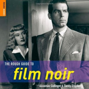 The best books on Film Noir - The Rough Guide to Film Noir by Alex Ballinger and Danny Graydon