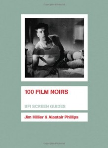 The best books on Film Noir - 100 Film Noirs by Jim Hillier and Alastair Phillips