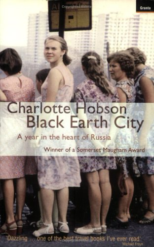 The best books on Tales of Soviet Russia - Black Earth City by Charlotte Hobson