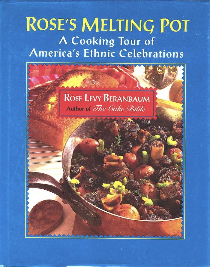 Wonderful Cookbooks - Rose's Melting Pot by Rose Levy Beranbaum