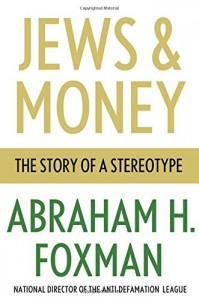 The best books on Anti-Semitism - Jews and Money by Abraham Foxman