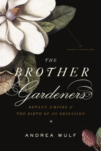 The best books on Horticulture - The Brother Gardeners by Andrea Wulf
