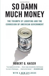 The best books on Lobbying - So Damn Much Money by Robert G Kaiser