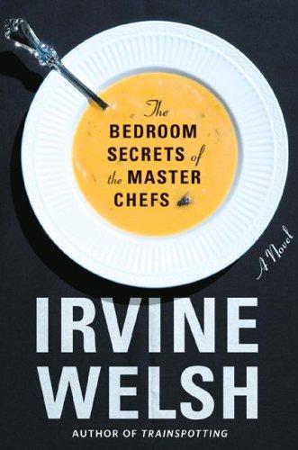 Irvine Welsh recommends the best Crime Novels - The Bedroom Secrets of the Master Chefs by Irvine Welsh