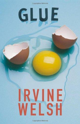 Irvine Welsh recommends the best Crime Novels - Glue by Irvine Welsh