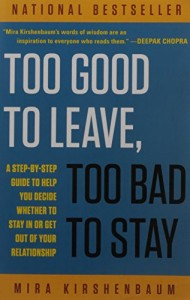 The best books on Relationship Therapy - Too Good to Leave, Too Bad to Stay by Mira Kirshenbaum
