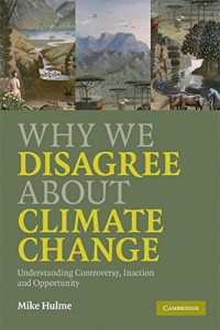 The best books on Environmental Change - Why We Disagree About Climate Change by Mike Hulme