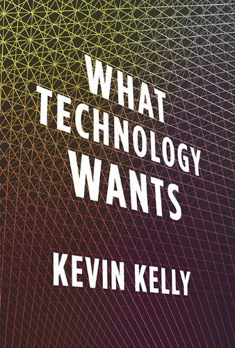 The best books on Technology - What Technology Wants by Kevin Kelly