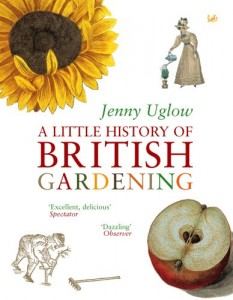 The best books on Horticulture - A Little History of British Gardening by Jenny Uglow
