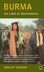 The best books on Understanding the Burmese Economy - The Curse of Independence by Shelby Tucker