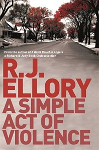 The best books on Human Dramas - A Simple Act Of Violence by R J Ellory