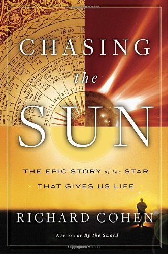 The best books on The Sun - Chasing the Sun by Richard Cohen