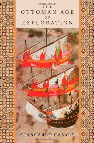 The best books on The History of War - The Ottoman Age of Exploration by Giancarlo Casale