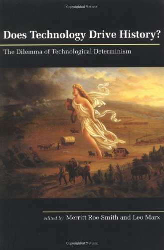 The best books on Philosophy of Technology - Does Technology Drive History? The Dilemma of Technological Determinism by Edited by Merritt Roe Smith and Leo Marx
