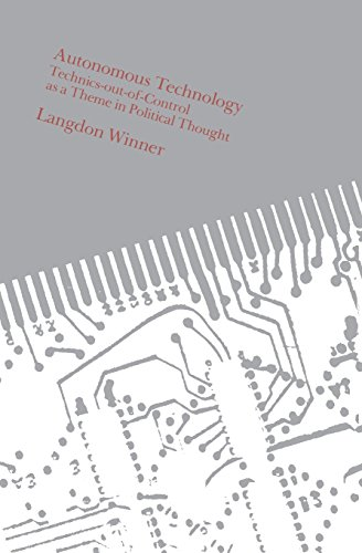 The best books on Philosophy of Technology - Autonomous Technology – Technics-Out-of-Control as a Theme in Political Thought by Langdon Winner