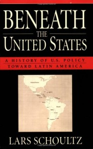The best books on U.S. relations with Latin America - Beneath the United States by Lars Schoultz