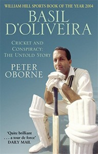 The best books on Philosophy and Sport - Basil D'Oliveira: Cricket and Controversy by Peter Oborne