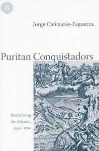 The best books on Latin American History - Puritan Conquistadors by Jorge Cañizares-Esguerra