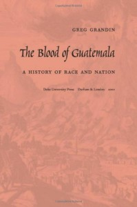 The best books on Latin American History - The Blood of Guatemala by Greg Grandin