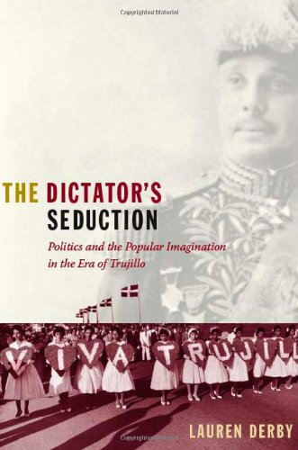 The best books on Latin American History - The Dictator's Seduction by Lauren Derby