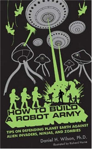 The best books on Robotics - How to Build a Robot Army by Daniel H Wilson