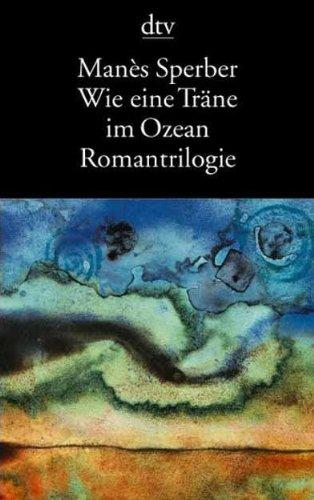 The best books on The European Civil War - Like a Tear in the Ocean (Wie eine Traene im Ozean) by Manes Sperber